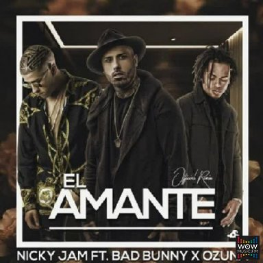 El Amante Ft. Ozuna y Bad Bunny